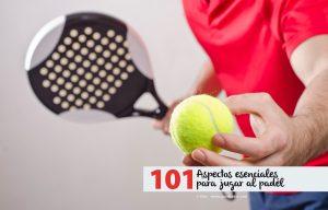 101 aspectos esenciales para jugar al padel